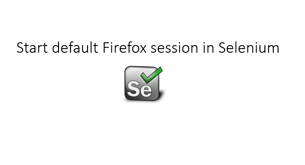 Step for Default Firefox Profile in Selenium or default session
